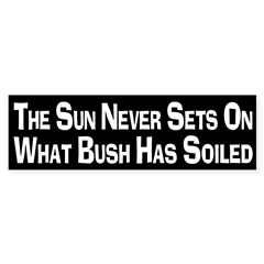 What Bush has Soiled bumper sticker