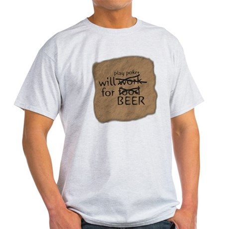 Will play poker for beer Light T-Shirt