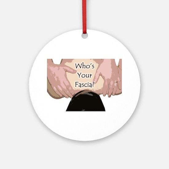 Who's Your Fascia? Ornament (Round)