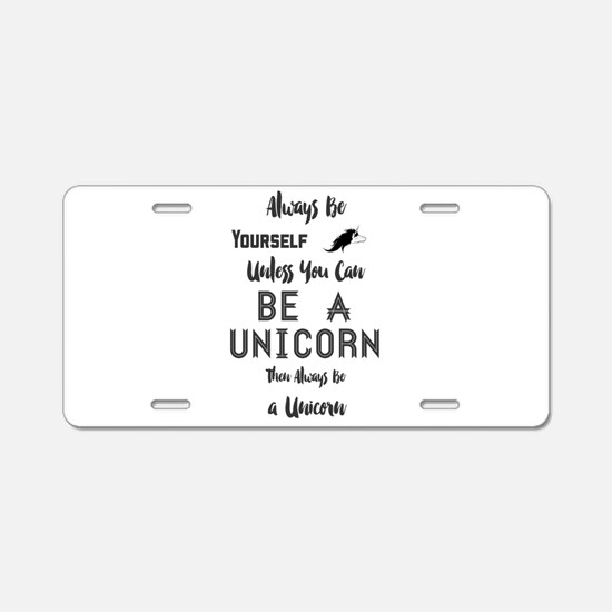 Always Be Yourself Unless Y Aluminum License Plate