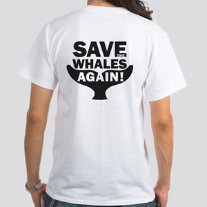 Save the Whales Again! White T-Shirt