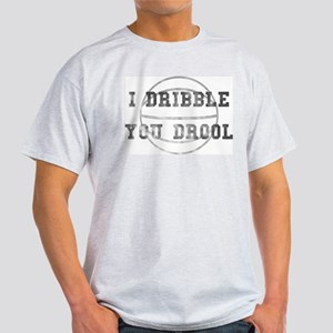 I Dribble You Drool Worn Light T-Shirt