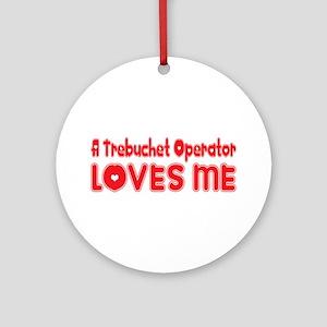 A Trebuchet Operator Loves Me Ornament (Round)