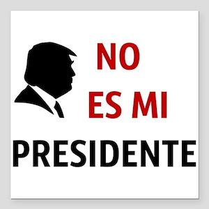 No Es Mi Presidente Not My President Square Car Ma