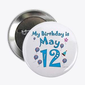"""May 12th Birthday 2.25"""" Button"""