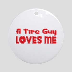 A Tire Guy Loves Me Ornament (Round)