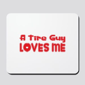 A Tire Guy Loves Me Mousepad