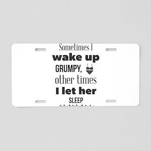 Sometimes I wake up grumpy, Aluminum License Plate