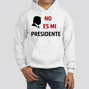 No Es Mi Presidente Not My President Sweatshirt