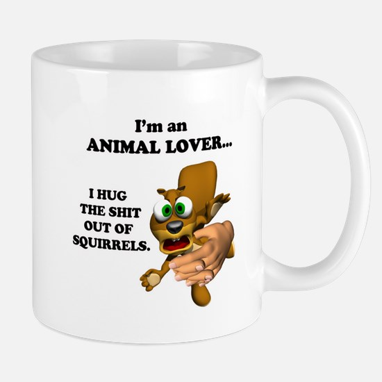 Animal Lover (Hug Shit Outta Squirrels) Mug