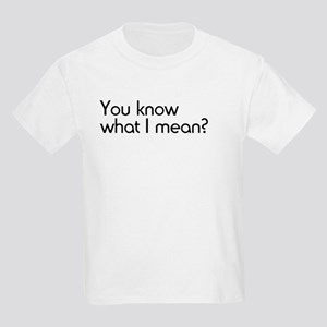You Know What I Mean Kids Light T-Shirt