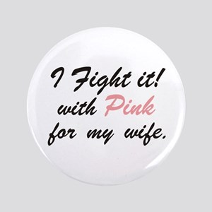 "Fight it for wife 3.5"" Button"