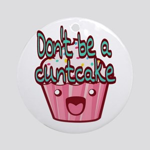 Dont be a cuntcake Round Ornament
