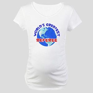 World's Greatest Referee (E) Maternity T-Shirt