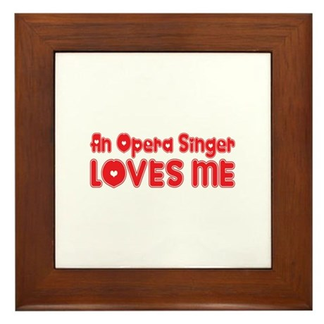 An Opera Singer Loves Me Framed Tile