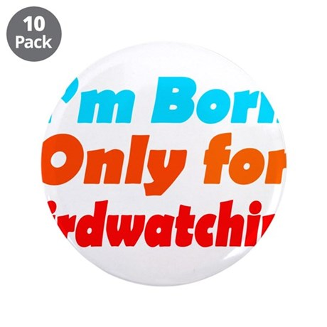 "Born only for birdwatching 3.5"" Button (10 pack)"