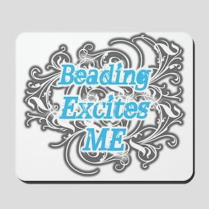 Beading excites me Mousepad