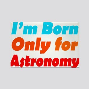 Born only for Astronomy Rectangle Magnet