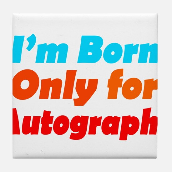 Born only for autographs Tile Coaster