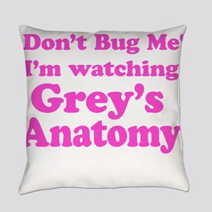 Don't Bug Me I'm Watching Grey's Anatomy Everyday