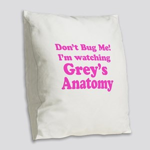 Don't Bug Me I'm Watching Grey's Anatomy Burlap Th