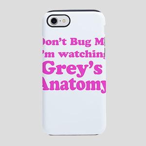 Don't Bug Me I'm Watching Grey's Anatomy iPhone 8/