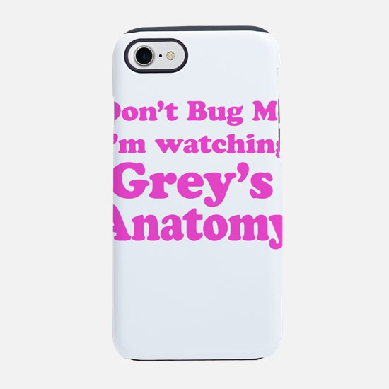Don't Bug Me I'm Watching Grey's Anatomy iPhone 8/