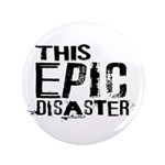 "This Epic Disaster Logo Dark Text 3.5"" Button"