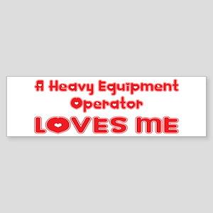 A Heavy Equipment Operator Loves Me Sticker (Bumpe