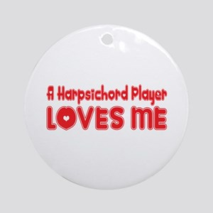 A Harpsichord Player Loves Me Ornament (Round)