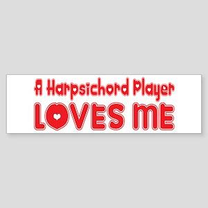 A Harpsichord Player Loves Me Bumper Sticker