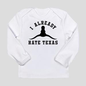 I Already Hate Texas Long Sleeve Infant T-Shirt