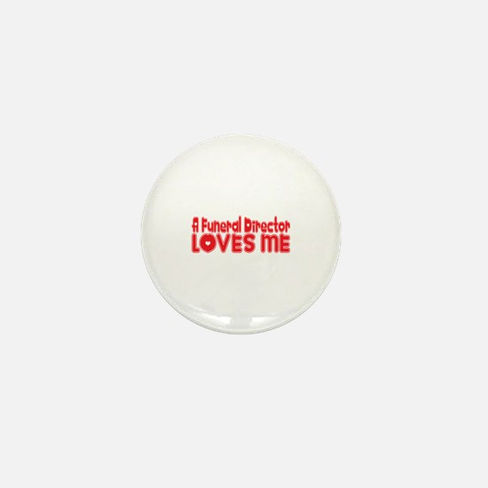 A Funeral Director Loves Me Mini Button