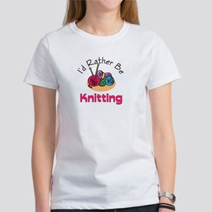 I'd Rather Be Knitting Women's T-Shirt
