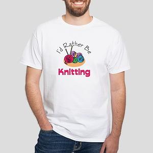 I'd Rather Be Knitting White T-Shirt