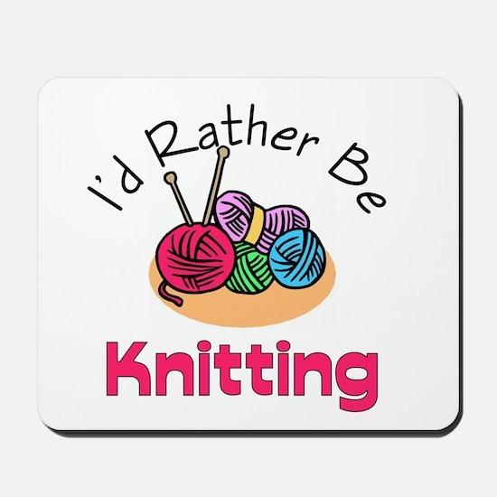 I'd Rather Be Knitting Mousepad
