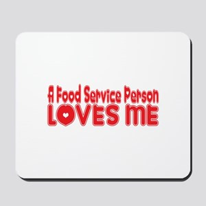 A Food Service Person Loves Me Mousepad