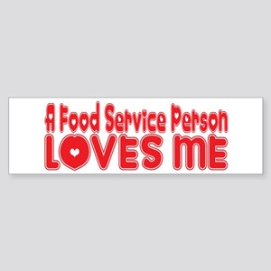 A Food Service Person Loves Me Bumper Sticker