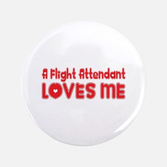 "A Flight Attendant Loves Me 3.5"" Button"