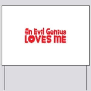 An Evil Genius Loves Me Yard Sign