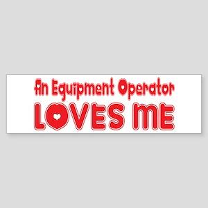 An Equipment Operator Loves Me Bumper Sticker