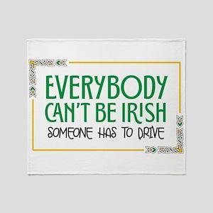 Everybody Can't Be Irish Throw Blanket