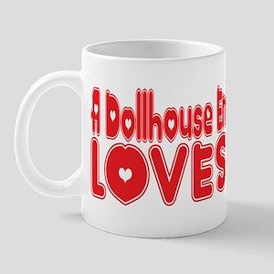 A Dollhouse Enthusiast Loves Me Mug