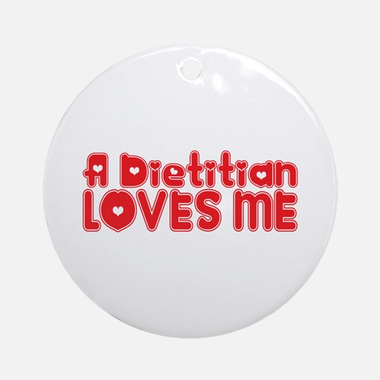 A Dietitian Loves Me Ornament (Round)