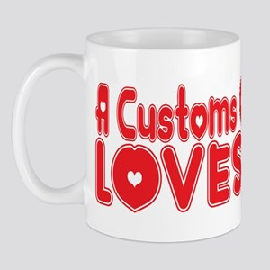 A Customs Officer Loves Me Mug