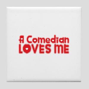 A Comedian Loves Me Tile Coaster