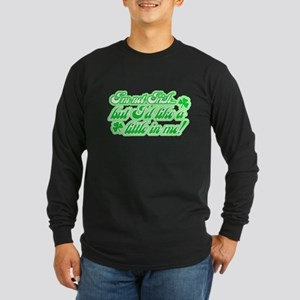 I'm Not Irish, but... Long Sleeve Dark T-Shirt