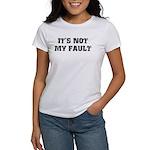 It's Not My Fault Women's T-Shirt