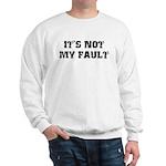 It's Not My Fault Sweatshirt