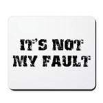 It's Not My Fault Mousepad